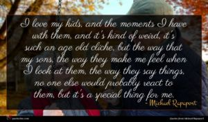 Michael Rapaport quote : I love my kids ...