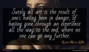 Rainer Maria Rilke quote : Surely all art is ...