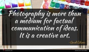 Ansel Adams quote : Photography is more than ...