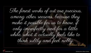 Aldous Huxley quote : The finest works of ...