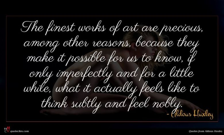 Photo of Aldous Huxley quote : The finest works of …