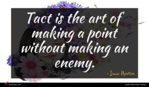 Isaac Newton quote : Tact is the art ...