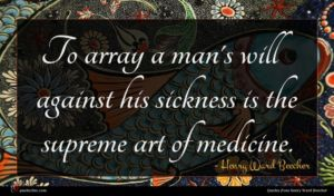 Henry Ward Beecher quote : To array a man's ...