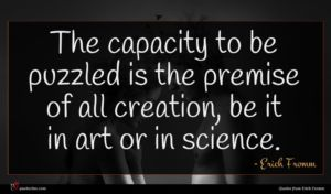 Erich Fromm quote : The capacity to be ...