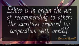 Bertrand Russell quote : Ethics is in origin ...