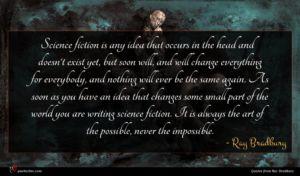 Ray Bradbury quote : Science fiction is any ...