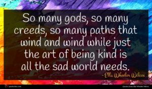 Ella Wheeler Wilcox quote : So many gods so ...