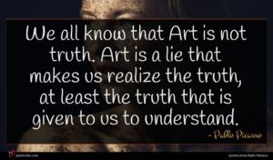 Pablo Picasso quote : We all know that ...