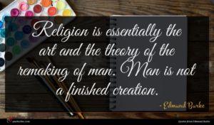 Edmund Burke quote : Religion is essentially the ...