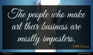 Pablo Picasso quote : The people who make ...
