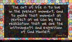 Emmet Fox quote : The art of life ...
