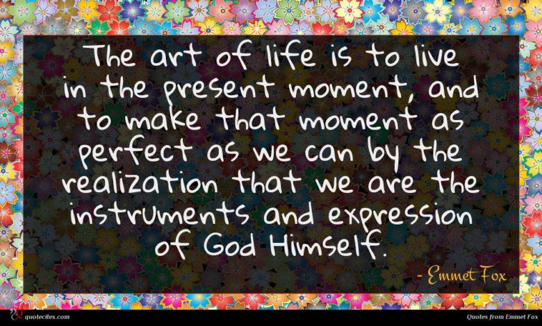 Photo of Emmet Fox quote : The art of life …