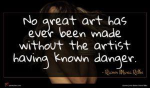 Rainer Maria Rilke quote : No great art has ...