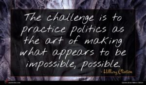 Hillary Clinton quote : The challenge is to ...