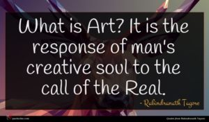 Rabindranath Tagore quote : What is Art It ...
