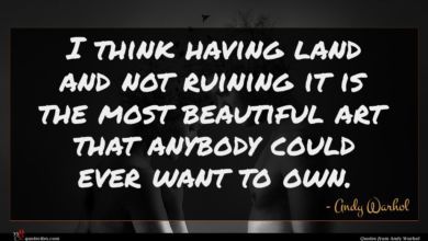 Photo of Andy Warhol quote : I think having land …