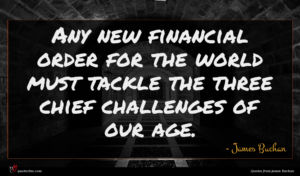 James Buchan quote : Any new financial order ...
