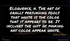 Ambrose Bierce quote : Eloquence n The art ...