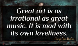 George Jean Nathan quote : Great art is as ...