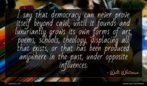 Walt Whitman quote : I say that democracy ...