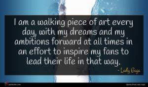 Lady Gaga quote : I am a walking ...