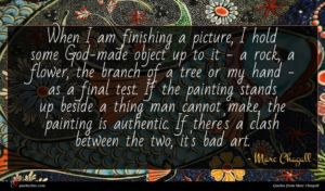 Marc Chagall quote : When I am finishing ...