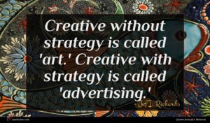Jef I. Richards quote : Creative without strategy is ...