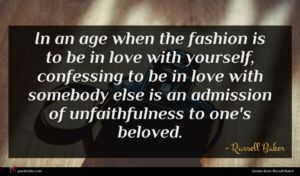 Russell Baker quote : In an age when ...