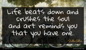 Stella Adler quote : Life beats down and ...