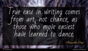 Alexander Pope quote : True ease in writing ...