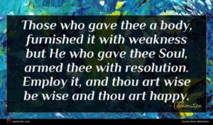 Akhenaton quote : Those who gave thee ...