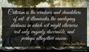 George Jean Nathan quote : Criticism is the windows ...