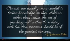 R. Buckminster Fuller quote : Parents are usually more ...