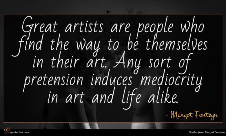 Photo of Margot Fonteyn quote : Great artists are people …