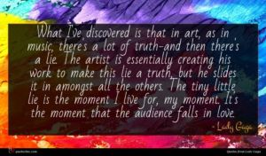 Lady Gaga quote : What I've discovered is ...