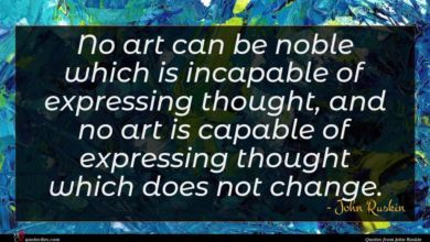 Photo of John Ruskin quote : No art can be …
