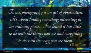 Elliott Erwitt quote : To me photography is ...