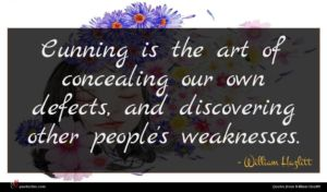 William Hazlitt quote : Cunning is the art ...