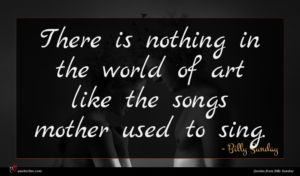 Billy Sunday quote : There is nothing in ...