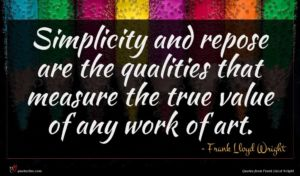 Frank Lloyd Wright quote : Simplicity and repose are ...