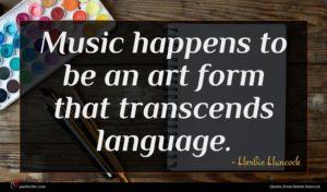 Herbie Hancock quote : Music happens to be ...