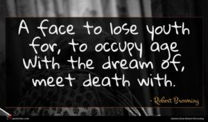 Robert Browning quote : A face to lose ...