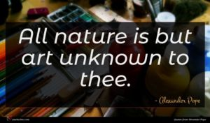Alexander Pope quote : All nature is but ...