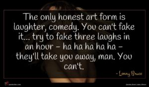 Lenny Bruce quote : The only honest art ...