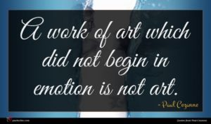Paul Cezanne quote : A work of art ...