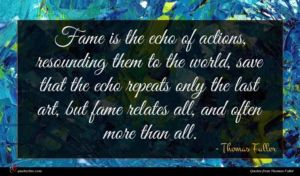 Thomas Fuller quote : Fame is the echo ...