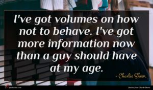 Charlie Sheen quote : I've got volumes on ...