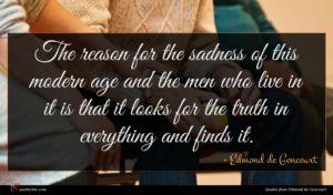 Edmond de Goncourt quote : The reason for the ...