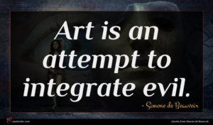 Simone de Beauvoir quote : Art is an attempt ...