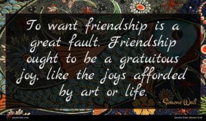 Simone Weil quote : To want friendship is ...